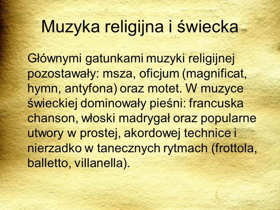 Muzyka religijna i świecka Głównymi gatunkami muzyki religijnej pozostawały: msza, oficjum (magnificat, hymn, antyfona) oraz motet. W muzyce świeckiej
