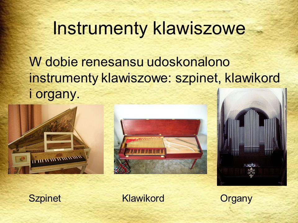 Instrumenty klawiszowe W dobie renesansu udoskonalono instrumenty klawiszowe: szpinet, klawikord i organy. Szpinet Klawikord Organy