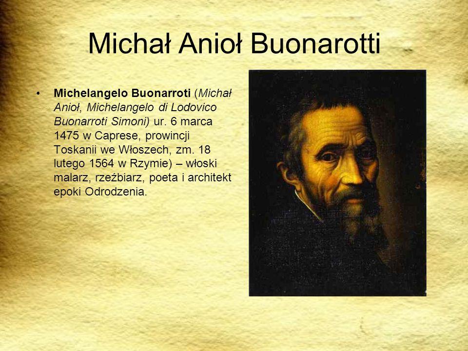 Michał Anioł Buonarotti Michelangelo Buonarroti (Michał Anioł, Michelangelo di Lodovico Buonarroti Simoni) ur. 6 marca 1475 w Caprese, prowincji Toska