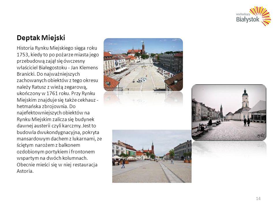 Deptak Miejski Historia Rynku Miejskiego sięga roku 1753, kiedy to po pożarze miasta jego przebudową zajął się ówczesny właściciel Białegostoku - Jan
