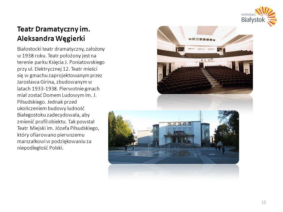 Teatr Dramatyczny im. Aleksandra Węgierki Białostocki teatr dramatyczny, założony w 1938 roku. Teatr położony jest na terenie parku Księcia J. Poniato