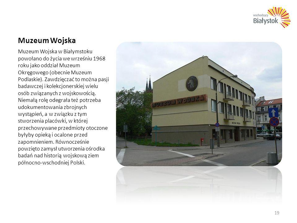 Muzeum Wojska Muzeum Wojska w Białymstoku powołano do życia we wrześniu 1968 roku jako oddział Muzeum Okręgowego (obecnie Muzeum Podlaskie). Zawdzięcz