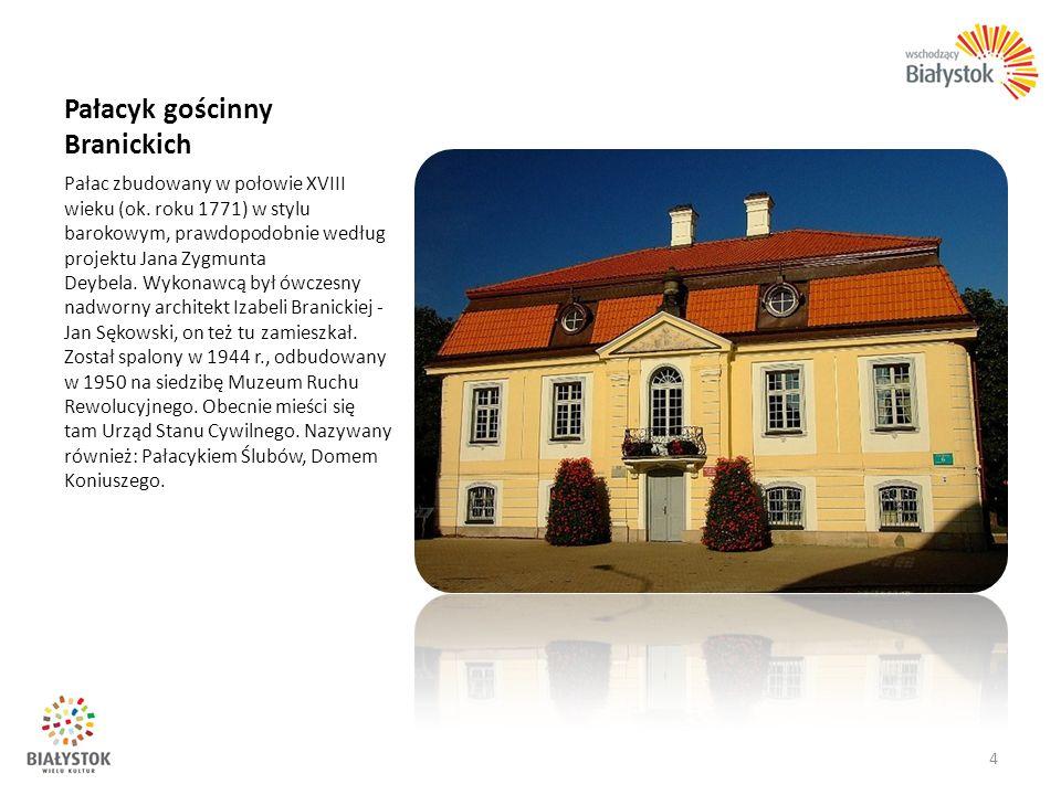 Pałacyk gościnny Branickich Pałac zbudowany w połowie XVIII wieku (ok. roku 1771) w stylu barokowym, prawdopodobnie według projektu Jana Zygmunta Deyb