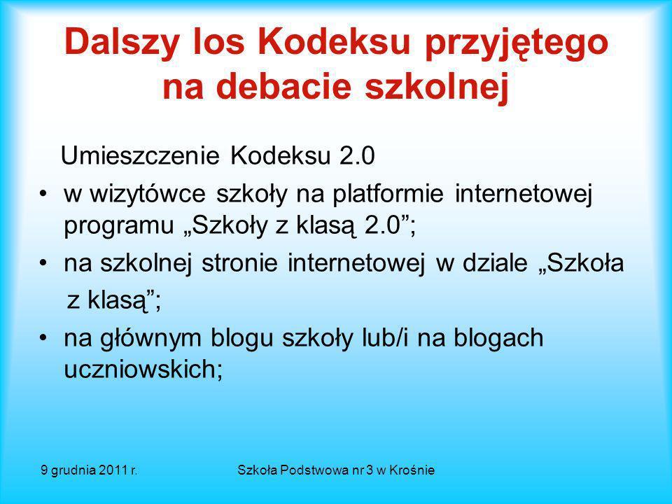 9 grudnia 2011 r.Szkoła Podstwowa nr 3 w Krośnie Dalszy los Kodeksu przyjętego na debacie szkolnej Spotkanie zespołu Nauczycieli 2.0 – naniesienie ewe