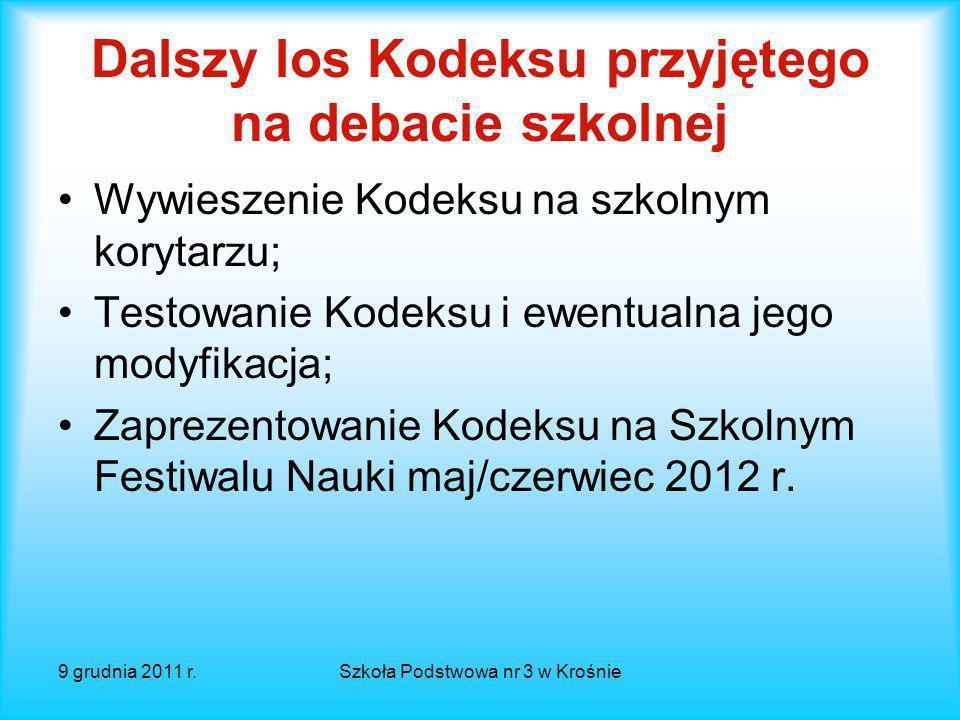9 grudnia 2011 r.Szkoła Podstwowa nr 3 w Krośnie Umieszczenie Kodeksu 2.0 w wizytówce szkoły na platformie internetowej programu Szkoły z klasą 2.0; n