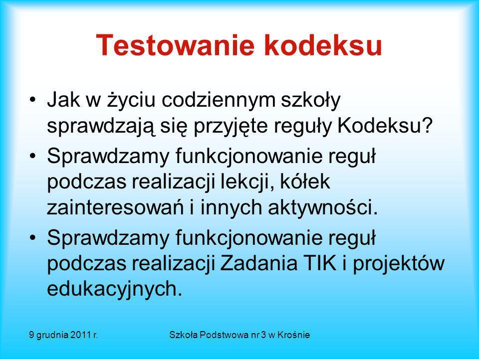9 grudnia 2011 r.Szkoła Podstwowa nr 3 w Krośnie Zadanie do przemyślenia Jak w ciekawy i oryginalny sposób zaprezentować Kodeks całej społeczności szkolnej i zaproszonym gościom