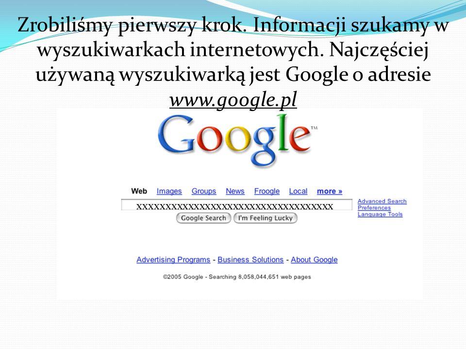 Zrobiliśmy pierwszy krok.Informacji szukamy w wyszukiwarkach internetowych.