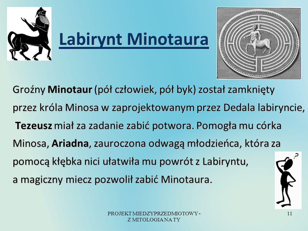 PROJEKT MIEDZYPRZEDMIOTOWY - Z MITOLOGIA NA TY 11 Labirynt Minotaura Labirynt Minotaura Groźny Minotaur (pół człowiek, pół byk) został zamknięty przez