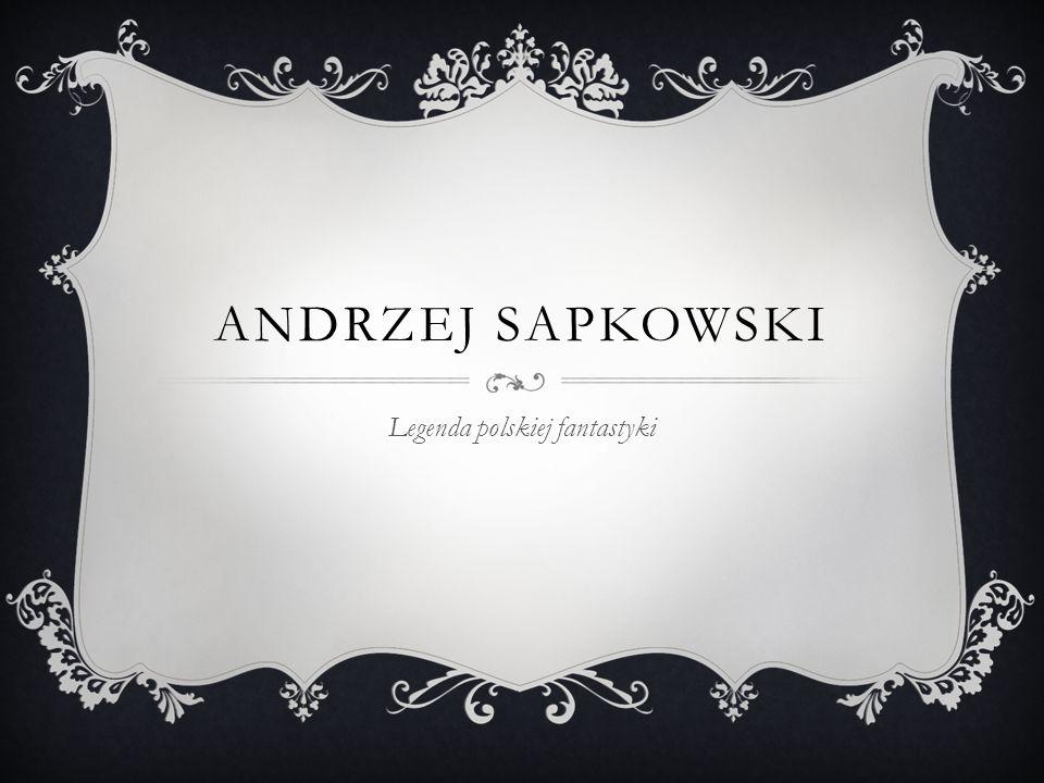 ANDRZEJ SAPKOWSKI Legenda polskiej fantastyki