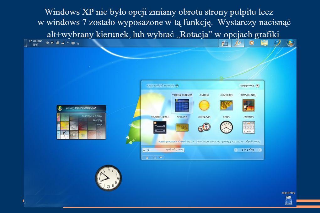 Windows XP nie było opcji zmiany obrotu strony pulpitu lecz w windows 7 zostało wyposażone w tą funkcję. Wystarczy nacisnąć alt+wybrany kierunek, lub