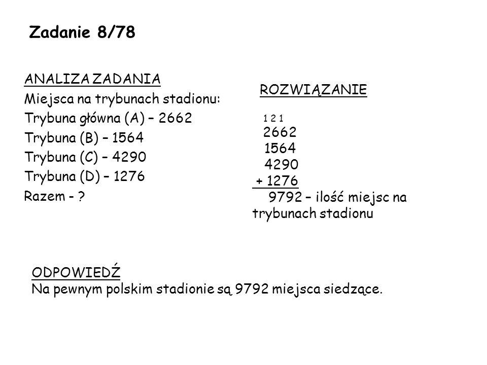 Zadanie 8/78 ANALIZA ZADANIA Miejsca na trybunach stadionu: Trybuna główna (A) – 2662 Trybuna (B) – 1564 Trybuna (C) – 4290 Trybuna (D) – 1276 Razem -
