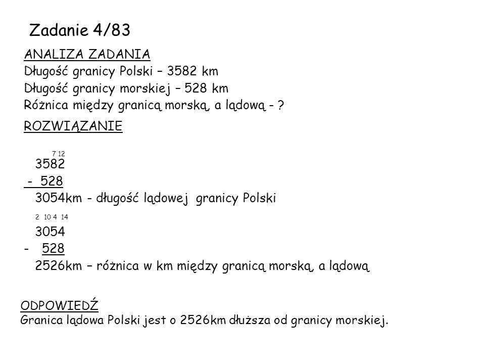 Zadanie 4/83 ANALIZA ZADANIA Długość granicy Polski – 3582 km Długość granicy morskiej – 528 km Różnica między granicą morską, a lądową - ? ROZWIĄZANI