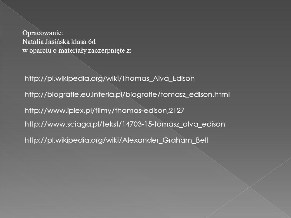 http://pl.wikipedia.org/wiki/Thomas_Alva_Edison http://biografie.eu.interia.pl/biografie/tomasz_edison.html http://www.iplex.pl/filmy/thomas-edison,21