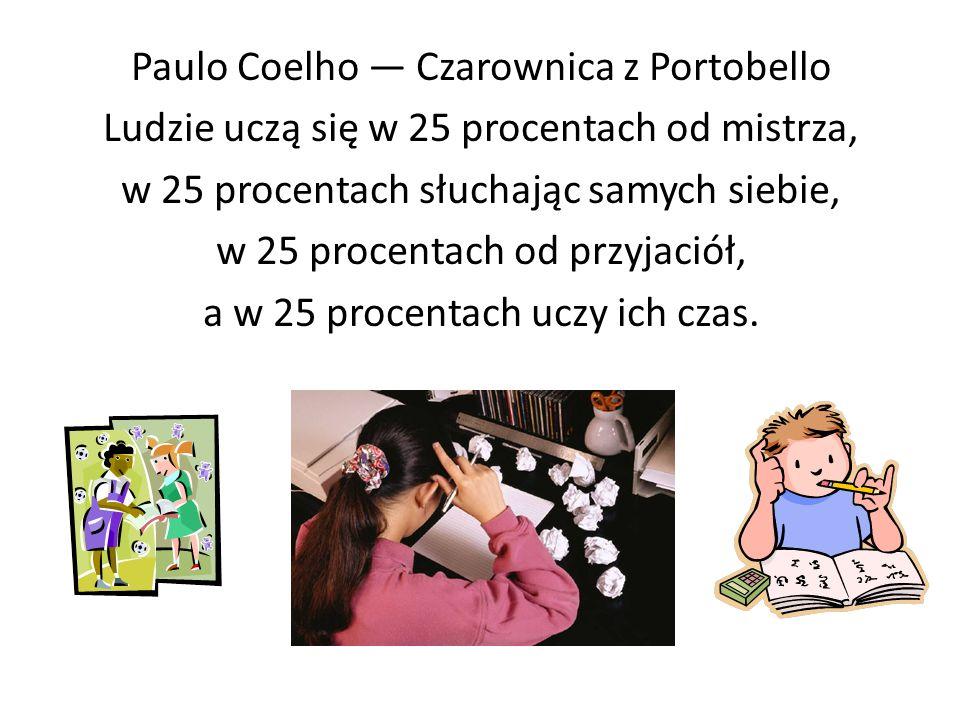 Paulo Coelho Czarownica z Portobello Ludzie uczą się w 25 procentach od mistrza, w 25 procentach słuchając samych siebie, w 25 procentach od przyjació