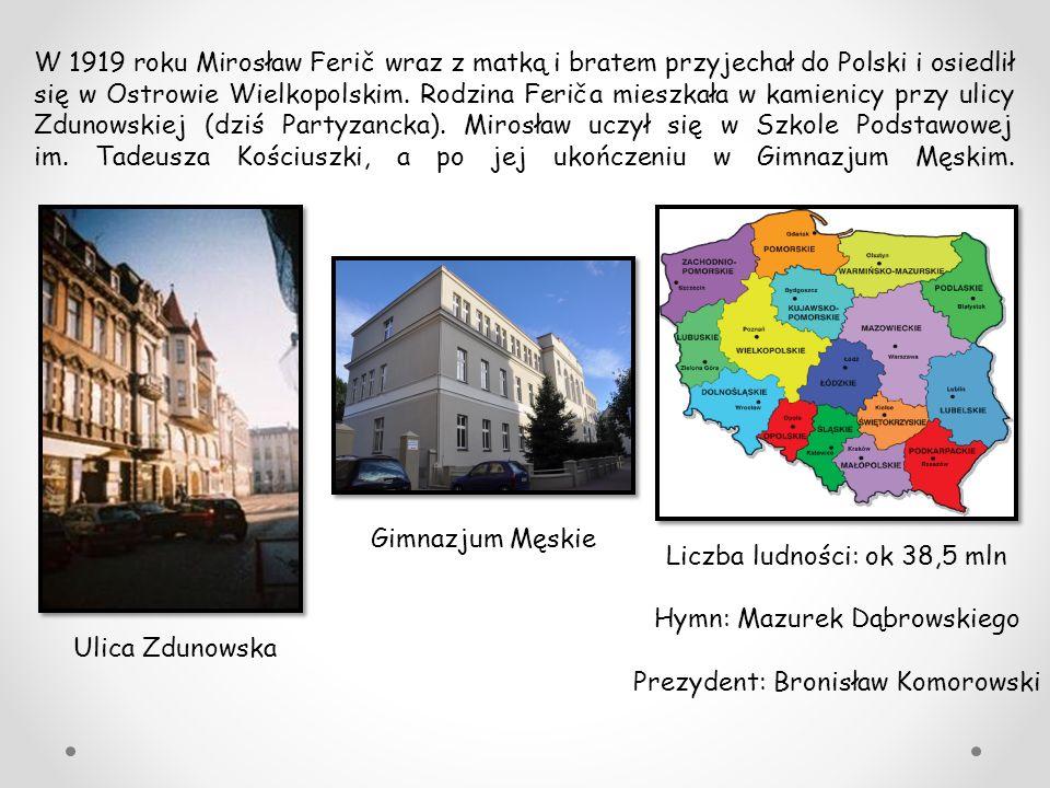W 1919 roku Mirosław Ferič wraz z matką i bratem przyjechał do Polski i osiedlił się w Ostrowie Wielkopolskim. Rodzina Feriča mieszkała w kamienicy pr