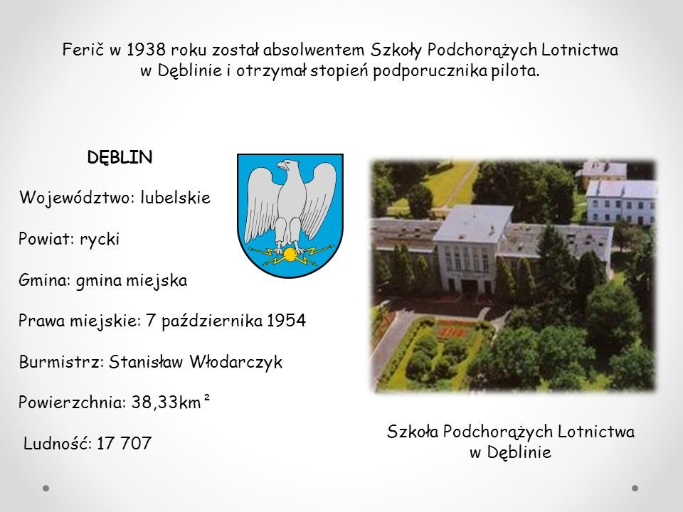 DĘBLIN Województwo: lubelskie Powiat: rycki Gmina: gmina miejska Prawa miejskie: 7 października 1954 Burmistrz: Stanisław Włodarczyk Powierzchnia: 38,