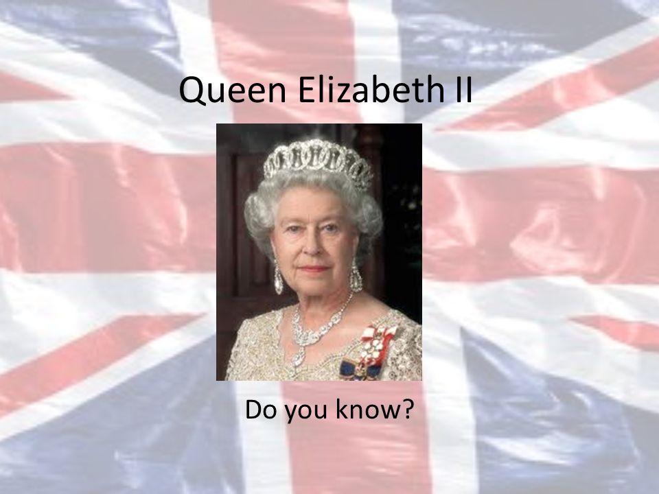 Queen Elizabeth II Do you know?