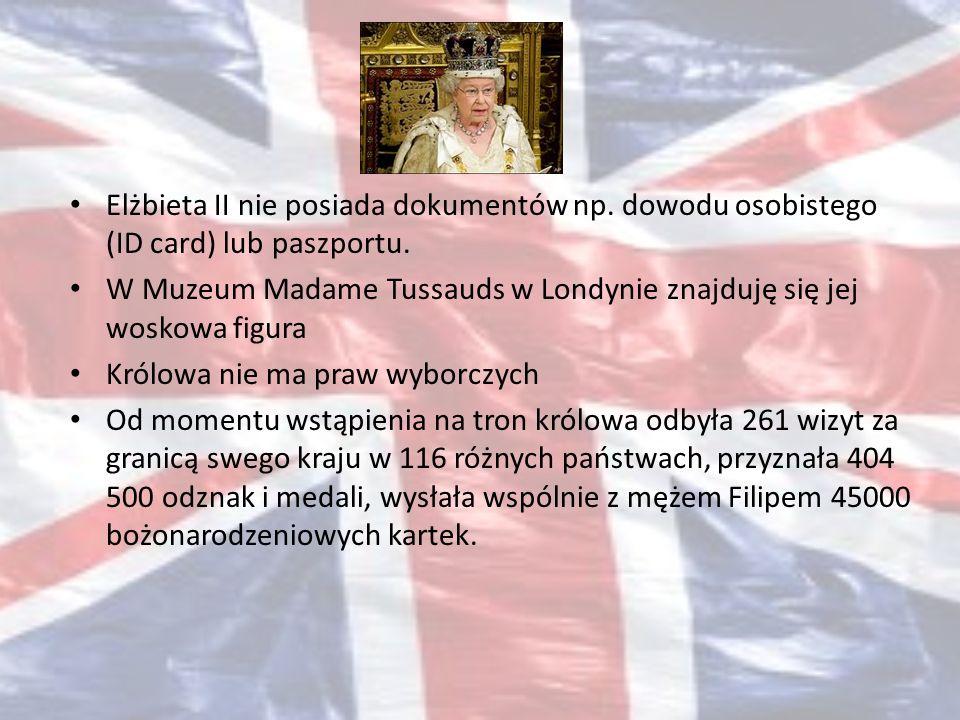 Elżbieta II nie posiada dokumentów np. dowodu osobistego (ID card) lub paszportu. W Muzeum Madame Tussauds w Londynie znajduję się jej woskowa figura