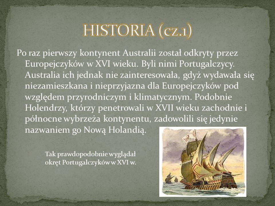 Po raz pierwszy kontynent Australii został odkryty przez Europejczyków w XVI wieku. Byli nimi Portugalczycy. Australia ich jednak nie zainteresowała,