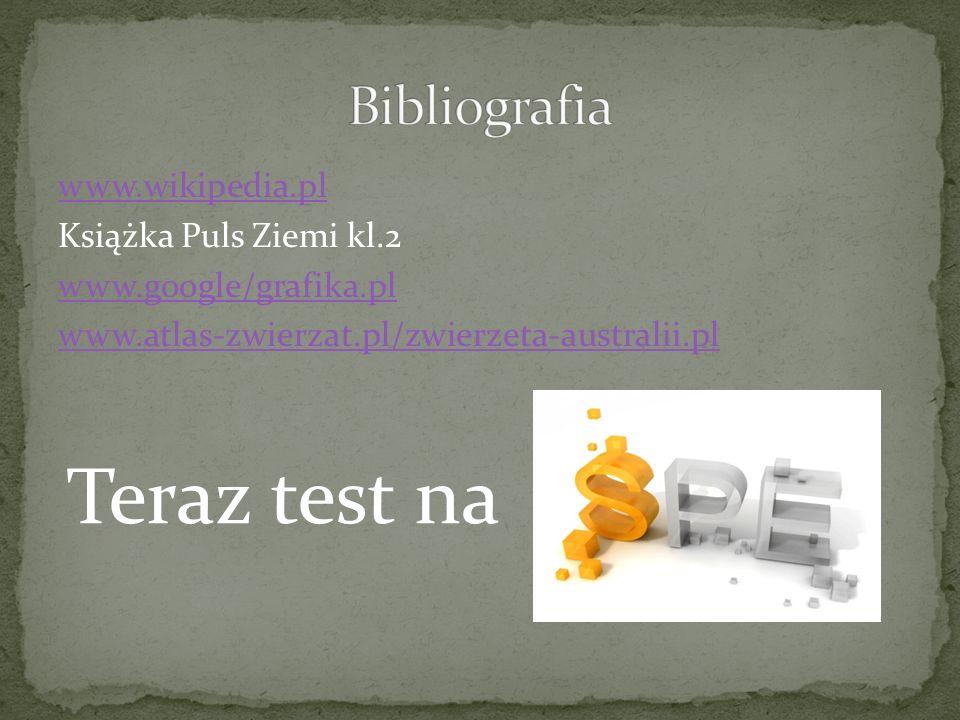 www.wikipedia.pl Książka Puls Ziemi kl.2 www.google/grafika.pl www.atlas-zwierzat.pl/zwierzeta-australii.pl Teraz test na