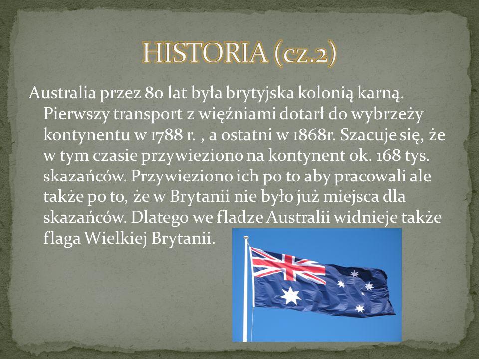 Australia przez 80 lat była brytyjska kolonią karną. Pierwszy transport z więźniami dotarł do wybrzeży kontynentu w 1788 r., a ostatni w 1868r. Szacuj