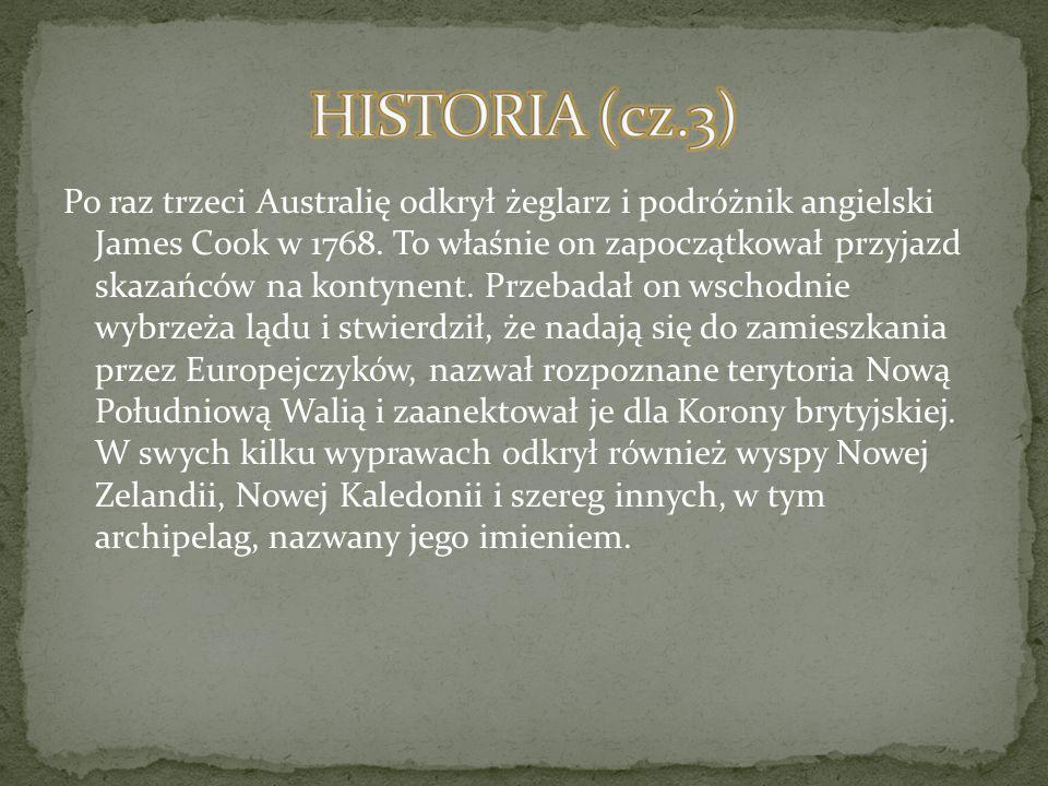 Po raz trzeci Australię odkrył żeglarz i podróżnik angielski James Cook w 1768. To właśnie on zapoczątkował przyjazd skazańców na kontynent. Przebadał