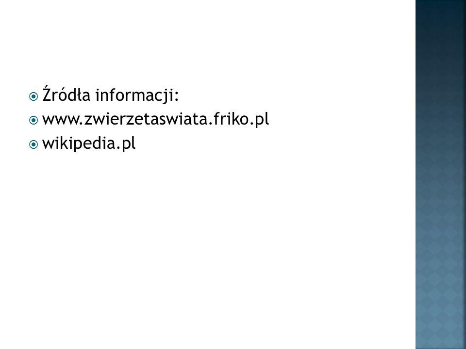 Źródła informacji: www.zwierzetaswiata.friko.pl wikipedia.pl