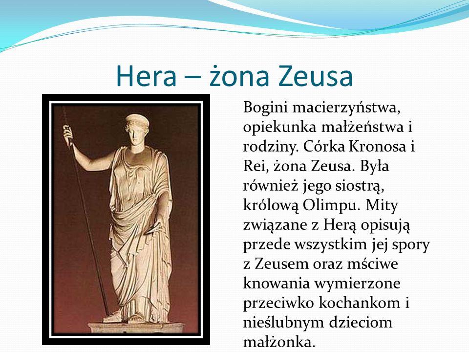 Hera – żona Zeusa Bogini macierzyństwa, opiekunka małżeństwa i rodziny. Córka Kronosa i Rei, żona Zeusa. Była również jego siostrą, królową Olimpu. Mi
