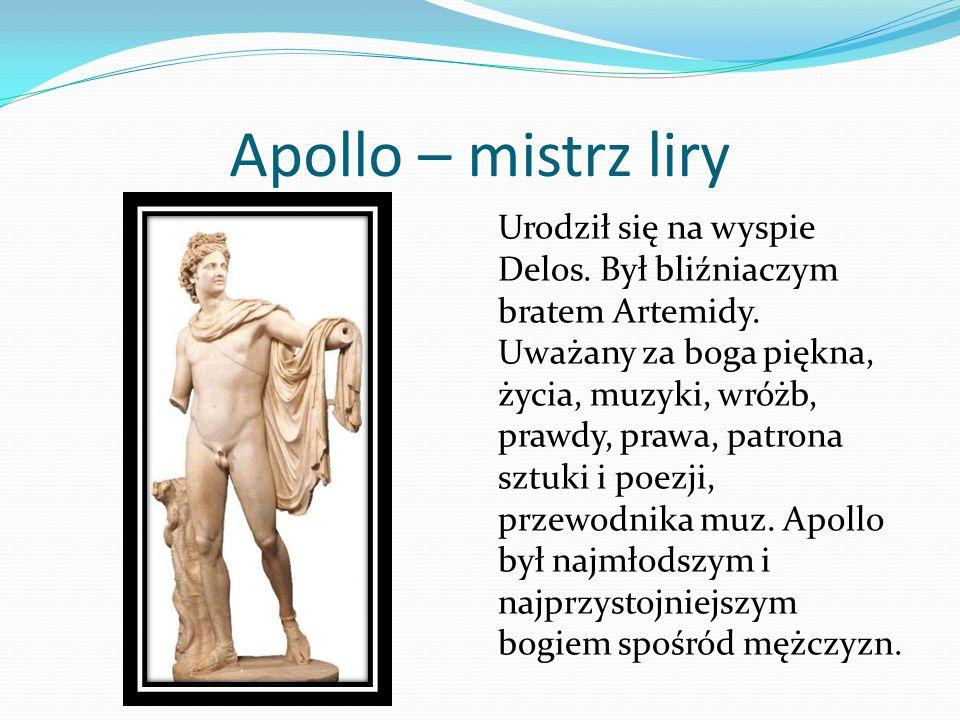 Apollo – mistrz liry Urodził się na wyspie Delos. Był bliźniaczym bratem Artemidy. Uważany za boga piękna, życia, muzyki, wróżb, prawdy, prawa, patron