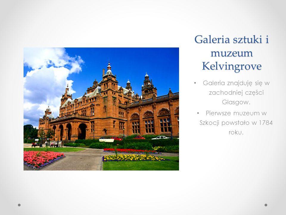 Galeria sztuki i muzeum Kelvingrove Galeria znajduję się w zachodniej części Glasgow.