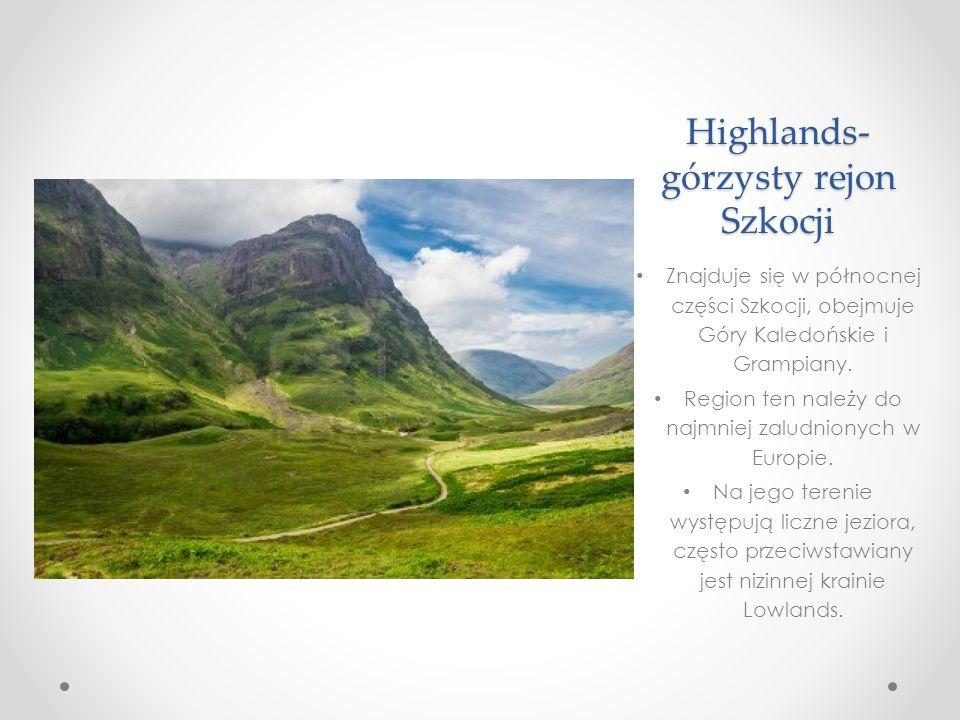 Highlands- górzysty rejon Szkocji Znajduje się w północnej części Szkocji, obejmuje Góry Kaledońskie i Grampiany.