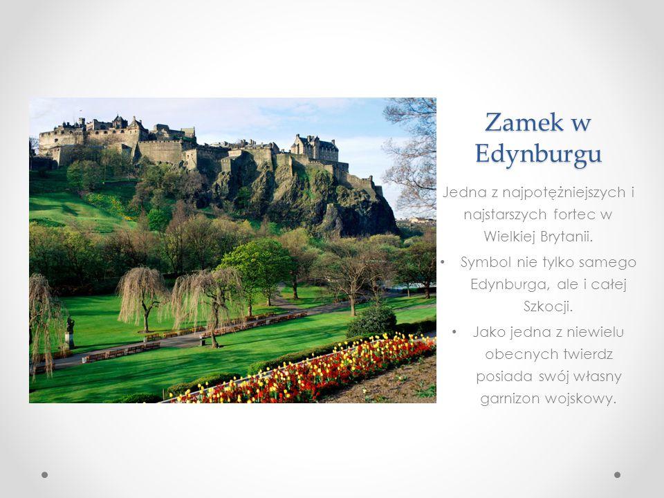 Zamek w Edynburgu Jedna z najpotężniejszych i najstarszych fortec w Wielkiej Brytanii.