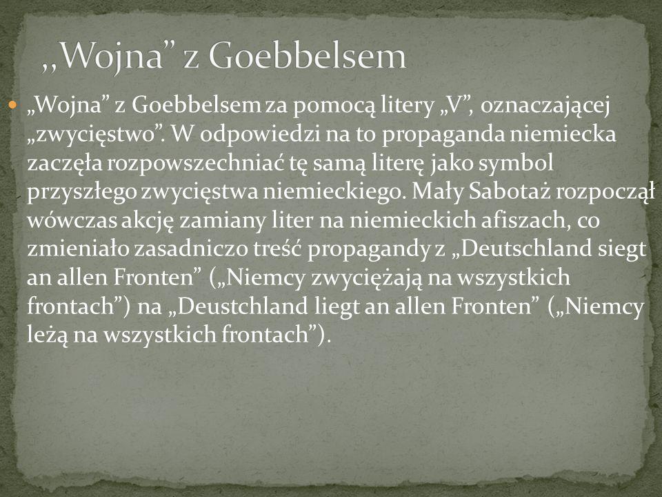 Wojna z Goebbelsem za pomocą litery V, oznaczającej zwycięstwo. W odpowiedzi na to propaganda niemiecka zaczęła rozpowszechniać tę samą literę jako sy