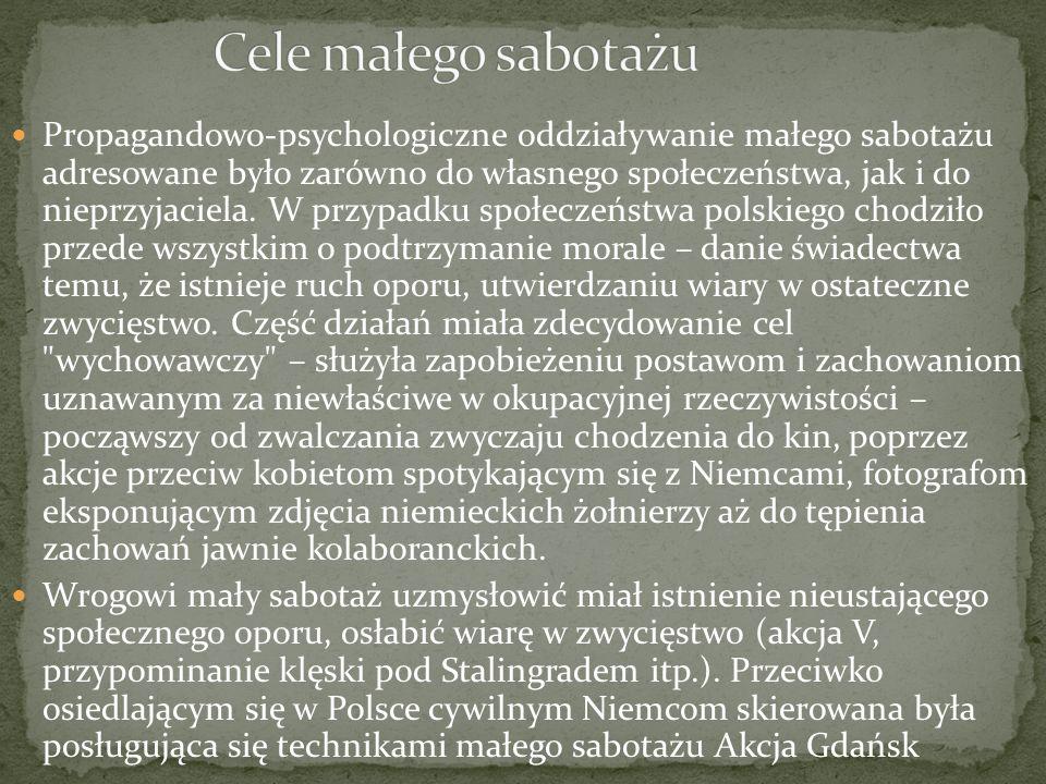 Propagandowo-psychologiczne oddziaływanie małego sabotażu adresowane było zarówno do własnego społeczeństwa, jak i do nieprzyjaciela. W przypadku społ