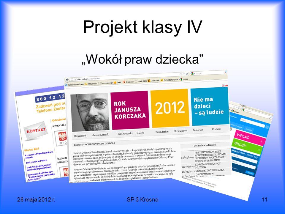 26 maja 2012 r.SP 3 Krosno11 Projekt klasy IV Wokół praw dziecka