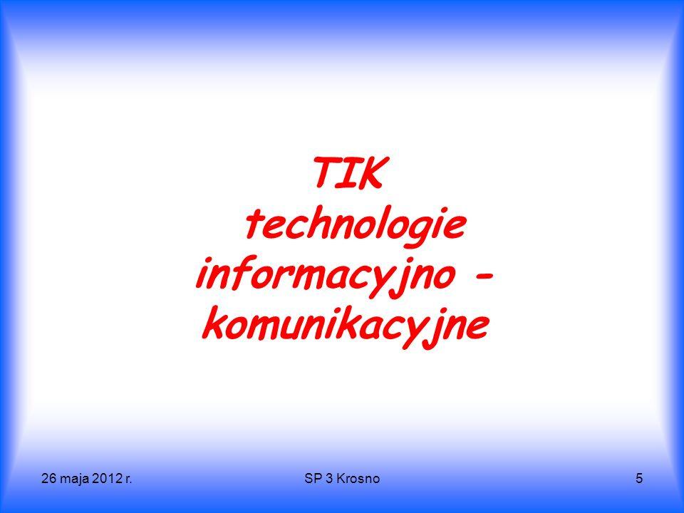 26 maja 2012 r.SP 3 Krosno5 TIK technologie informacyjno - komunikacyjne