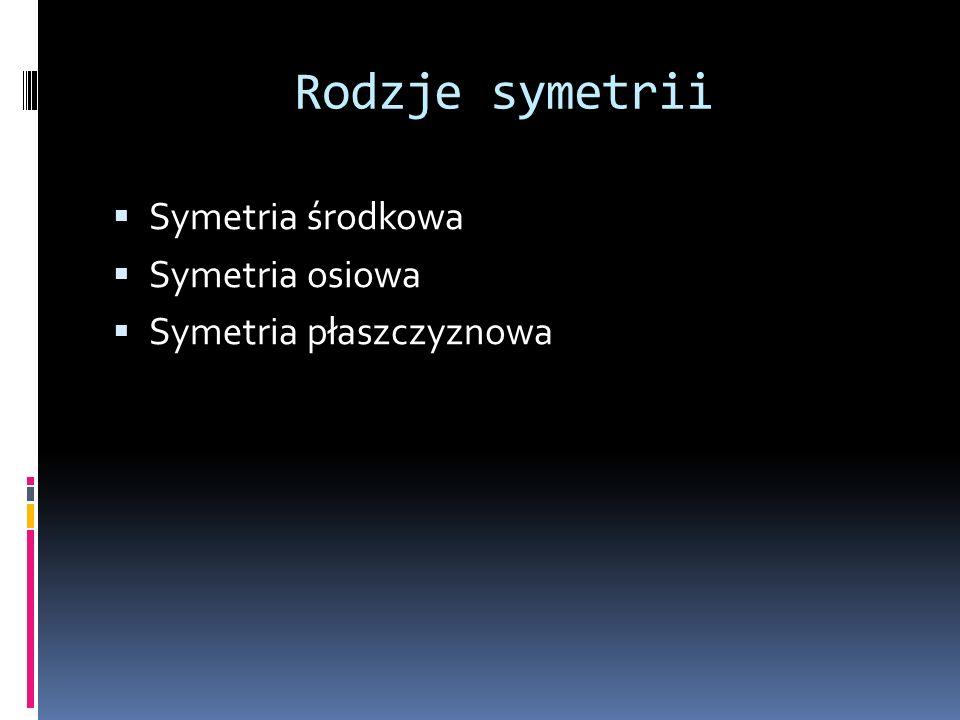 Symetria środkowa Symetrią środkową względem punktu O zwanego środkiem symetrii nazywamy przekształcenie płaszczyzny, w którym punkt O jest stały, a każdemu innemu punktowi A przyporządkowuje punkt A taki, że punkt O jest środkiem odcinkaAA .
