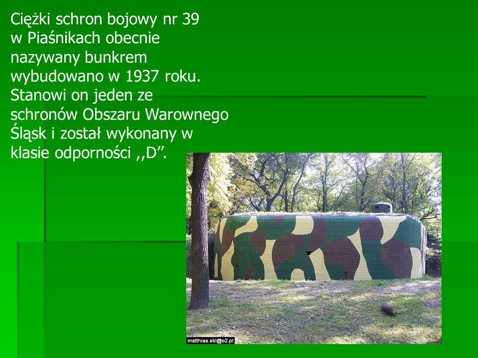 w Piaśnikach obecnie nazywany bunkrem wybudowano w 1937 roku. Stanowi on jeden ze schronów Obszaru Warownego Śląsk i został wykonany w klasie odpornoś