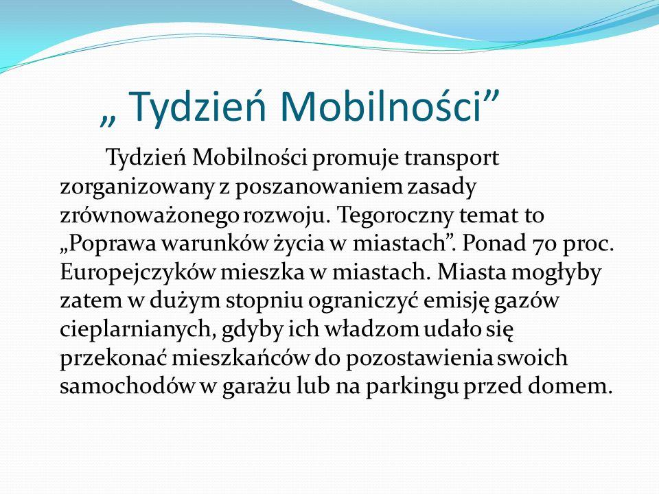 Tydzień Mobilności Tydzień Mobilności promuje transport zorganizowany z poszanowaniem zasady zrównoważonego rozwoju. Tegoroczny temat to Poprawa warun