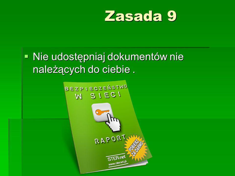 Zasada 9 Zasada 9 Nie udostępniaj dokumentów nie należących do ciebie. Nie udostępniaj dokumentów nie należących do ciebie.