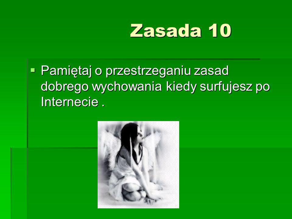 Zasada 10 Zasada 10 Pamiętaj o przestrzeganiu zasad dobrego wychowania kiedy surfujesz po Internecie. Pamiętaj o przestrzeganiu zasad dobrego wychowan