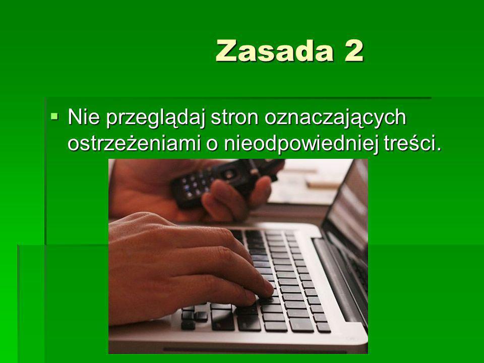 Zasada 2 Zasada 2 Nie przeglądaj stron oznaczających ostrzeżeniami o nieodpowiedniej treści. Nie przeglądaj stron oznaczających ostrzeżeniami o nieodp