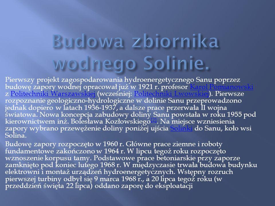 Pierwszy projekt zagospodarowania hydroenergetycznego Sanu poprzez budowę zapory wodnej opracował już w 1921 r. profesor Karol Pomianowski z Politechn