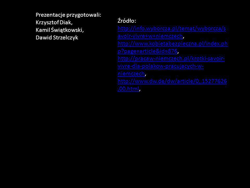 Prezentacje przygotowali: Krzysztof Diak, Kamil Świątkowski, Dawid Strzelczyk Źródło: http://info.wyborcza.pl/temat/wyborcza/s avoir-vivre+w+niemczech