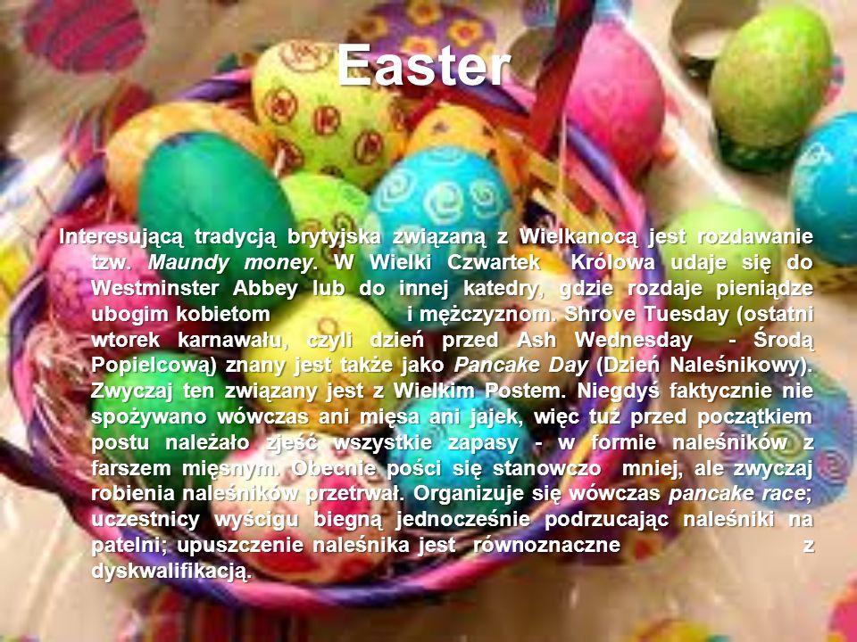 Easter Interesującą tradycją brytyjska związaną z Wielkanocą jest rozdawanie tzw. Maundy money. W Wielki Czwartek Królowa udaje się do Westminster Abb