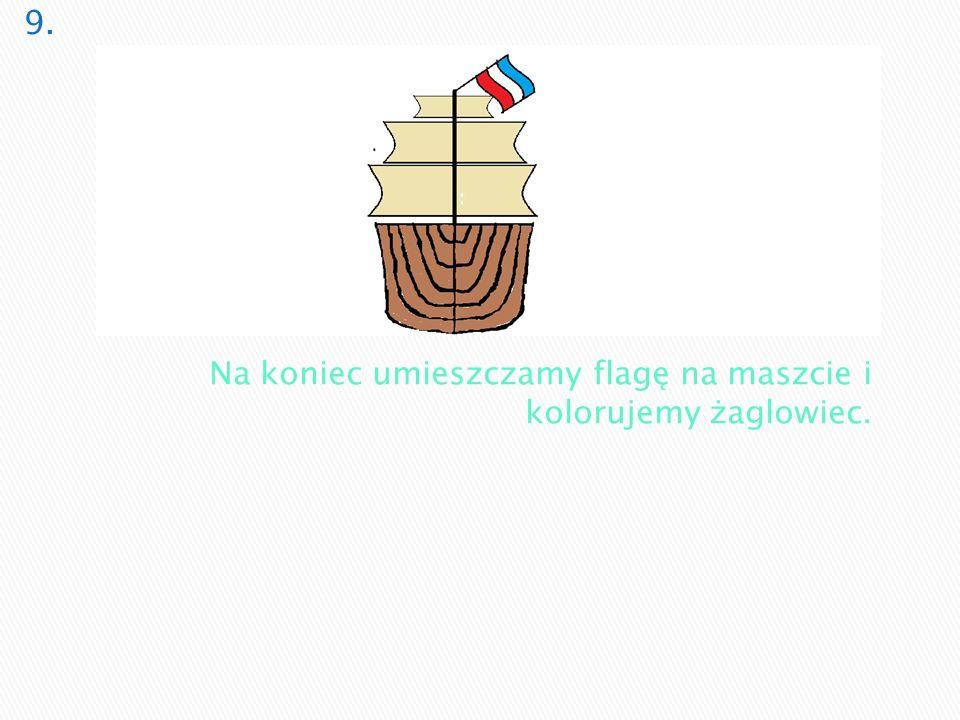 Na koniec umieszczamy flagę na maszcie i kolorujemy żaglowiec.