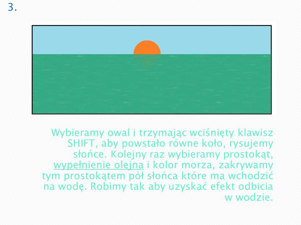 Wybieramy owal i trzymając wciśnięty klawisz SHIFT, aby powstało równe koło, rysujemy słońce. Kolejny raz wybieramy prostokąt, wypełnienie olejna i ko