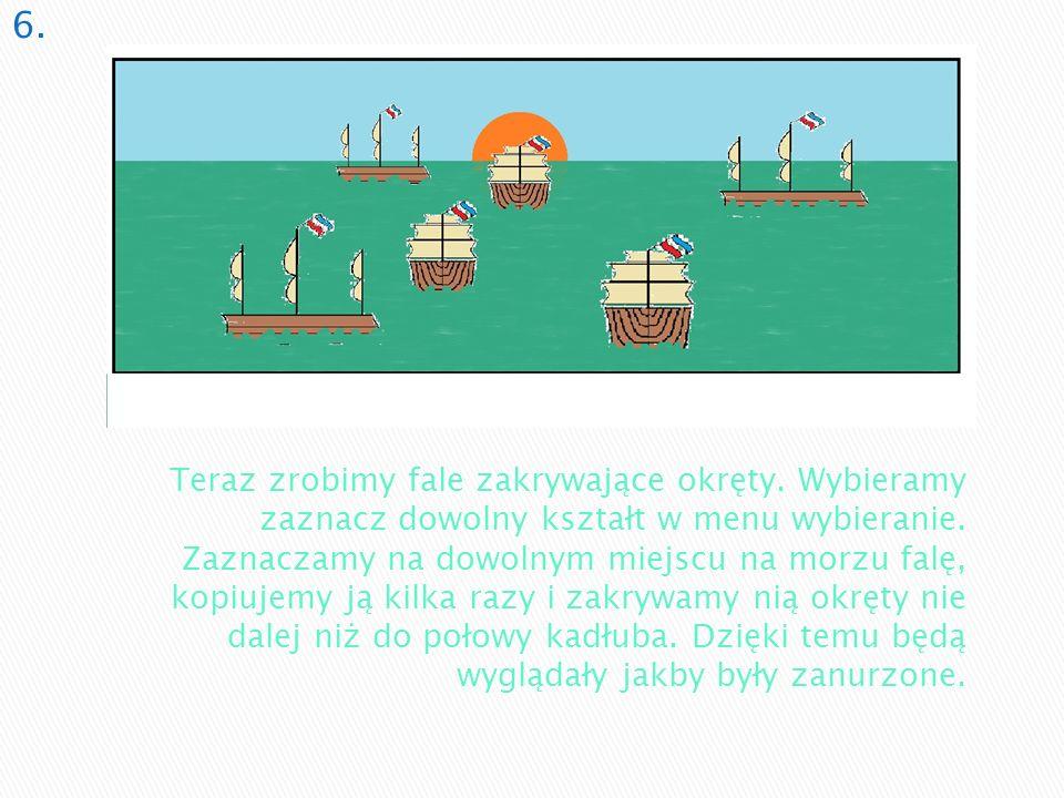 Teraz zrobimy fale zakrywające okręty. Wybieramy zaznacz dowolny kształt w menu wybieranie. Zaznaczamy na dowolnym miejscu na morzu falę, kopiujemy ją