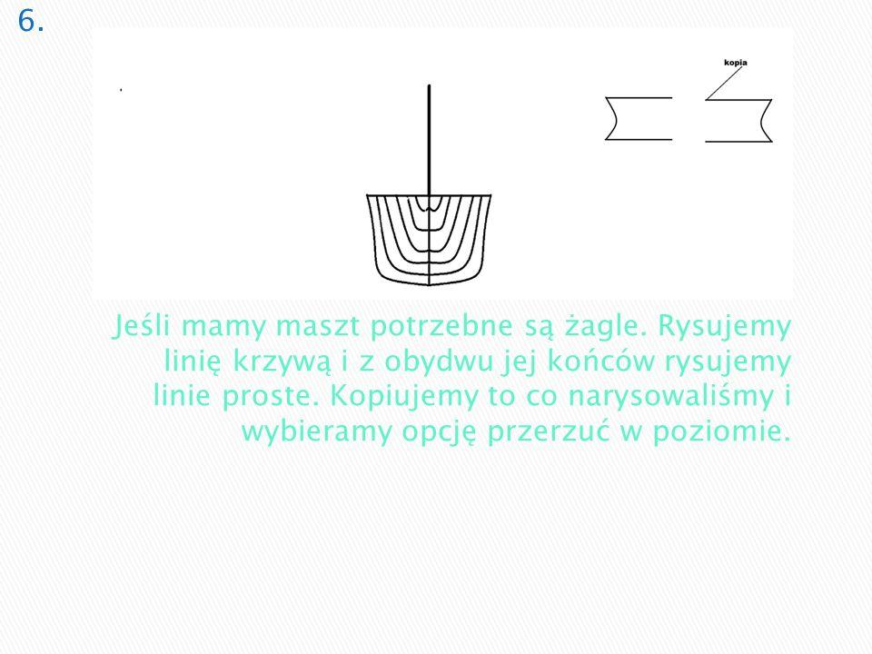Jeśli mamy maszt potrzebne są żagle. Rysujemy linię krzywą i z obydwu jej końców rysujemy linie proste. Kopiujemy to co narysowaliśmy i wybieramy opcj