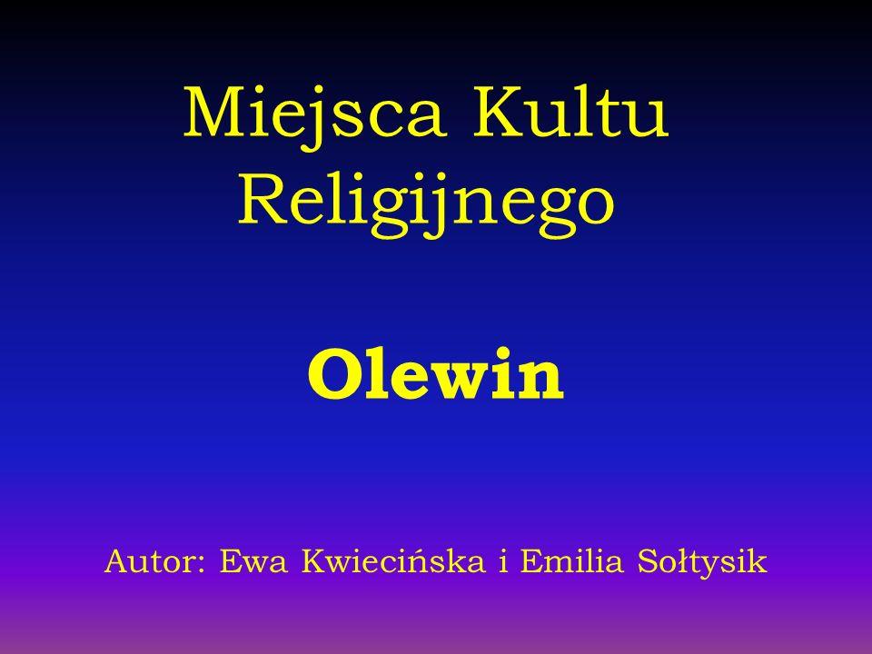 Miejsca Kultu Religijnego Olewin Autor: Ewa Kwiecińska i Emilia Sołtysik